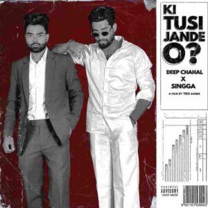 Singga Ki Tusi Jande O Deep Chahal Lyrics Status Download Song Meri maa jandi ya mera baap janda ki ki jatt utte beeti ya main aap janda.